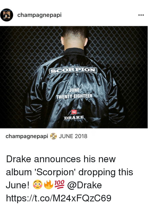Drake, Scorpion, and New Album: champagnepapi  SCORPION  JUNE  TWENTY EIGHTEEN  by  DRAKE  champagnepapi& JUNE 2018 Drake announces his new album 'Scorpion' dropping this June! 😳🔥💯 @Drake https://t.co/M24xFQzC69