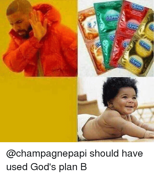 Plan B, Dank Memes, and Gods: @champagnepapi should have used God's plan B