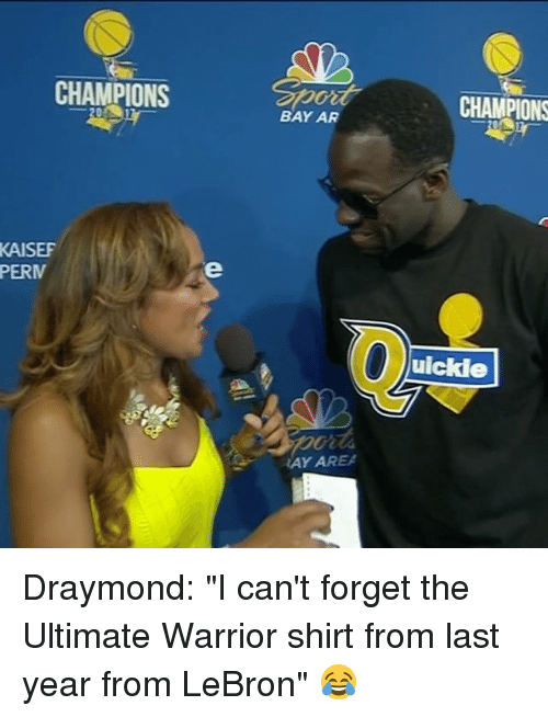 """Sports, Lebron, and Warrior: CHAMPIONS  KAISEF  PERM  BAYAR  RAY AREA  CHAMPIONS  uickle Draymond: """"I can't forget the Ultimate Warrior shirt from last year from LeBron"""" 😂"""