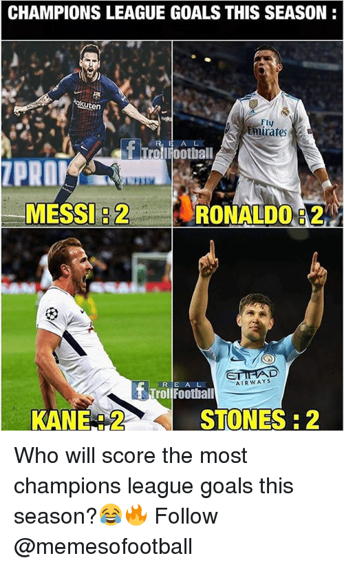 Goals, Memes, and Champions League: CHAMPIONS LEAGUE GOALS THIS SEASON:  kuten  Fly  Emirates  A L  rolroothall  ZPRO  MESSI 2  RONALDO :2  R E A L  AIRWAYS  TrollFootball  KANE: 2  STONES:2 Who will score the most champions league goals this season?😂🔥 Follow @memesofootball