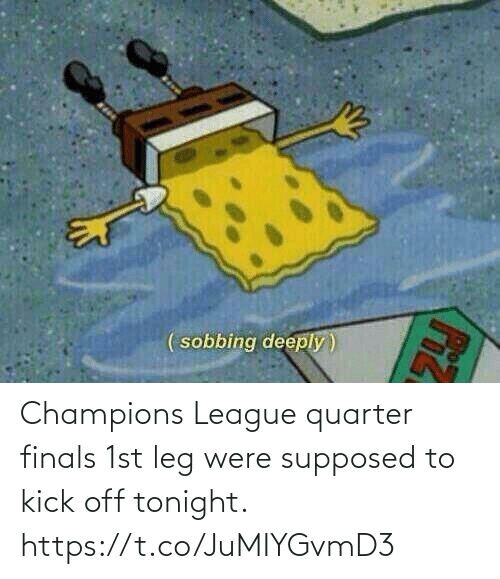 Finals, Memes, and Champions League: Champions League quarter finals 1st leg were supposed to kick off tonight. https://t.co/JuMIYGvmD3