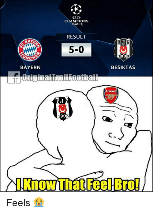 Memes, Champions League, and Bayern: CHAMPIONS  LEAGUE  RESULT  BAYE  5-0  90  NCH  BAYERN  BESIKTAS  90  C.  l Know That Feel Bro! Feels 😭
