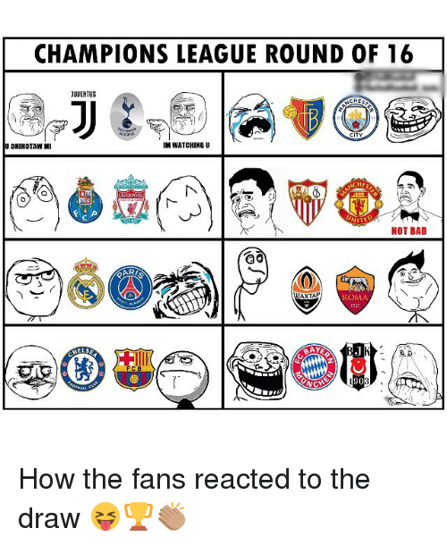 Bad, Memes, and Champions League: CHAMPIONS LEAGUE ROUND OF 16  JUUEHTUS  CHE  UDNIHOTAW MI  IM WATCHING U  CHE  NOT BAD  ROMA  FCB How the fans reacted to the draw 😝🏆👏🏽