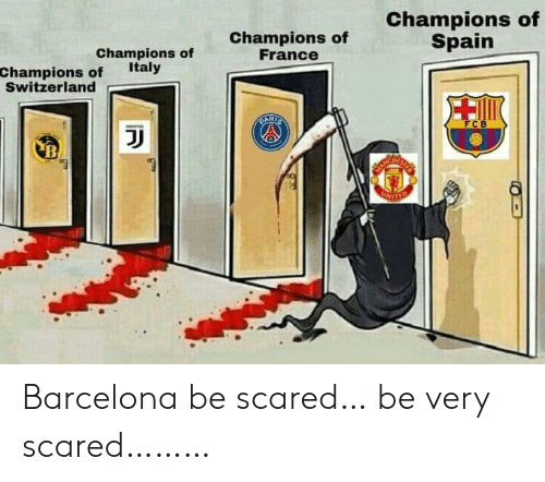 Barcelona, France, and Spain: Champions of  France  Champions of  Spain  Champions of  Italy  Champions of  Switzerland Barcelona be scared… be very scared………