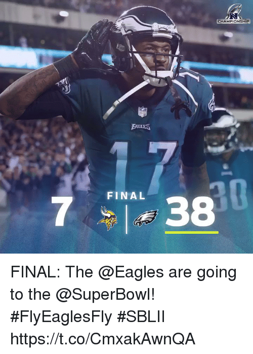 Philadelphia Eagles, Memes, and Superbowl: CHAMPIONSHIP  EAGLES  FINAL  738 FINAL: The @Eagles are going to the @SuperBowl! #FlyEaglesFly #SBLII https://t.co/CmxakAwnQA