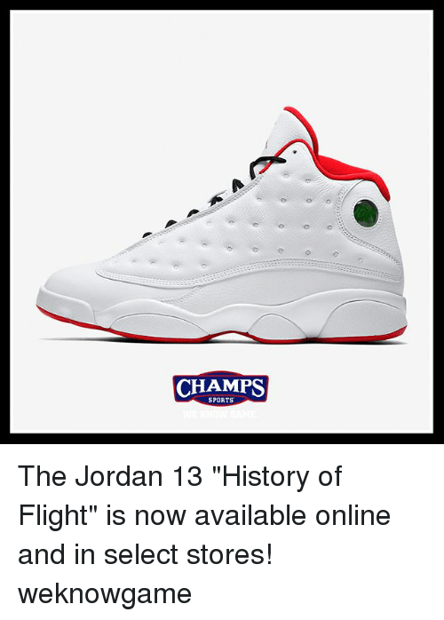 """Memes, Sports, and Flight: CHAMPS  CHAMPS  SPORTS The Jordan 13 """"History of Flight"""" is now available online and in select stores! weknowgame"""