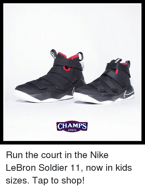 Memes, Nike, and Run: CHAMPS  SPORTS Run the court in the Nike LeBron Soldier 11, now in kids sizes. Tap to shop!