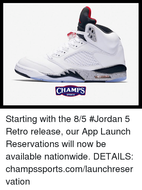 Memes, Nationwide, and Sports: CHAMPS  SPORTS Starting with the 8/5 #Jordan 5 Retro release, our App Launch Reservations will now be available nationwide. DETAILS: champssports.com/launchreservation