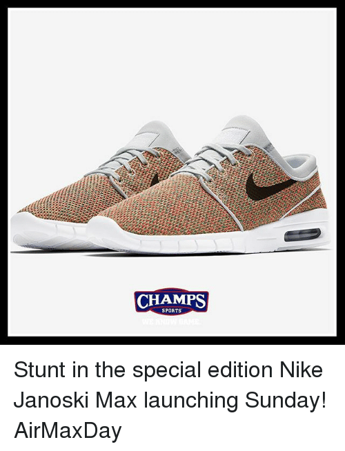 Memes, 🤖, and The Specials: CHAMPS  SPORTS Stunt in the special edition Nike Janoski Max launching Sunday! AirMaxDay