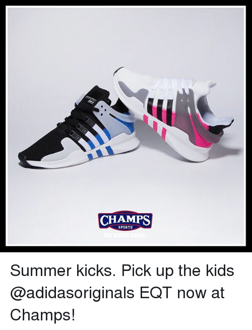 new style 459a6 8fc6d Memes, Sports, and Summer  CHAMPS SPORTS Summer kicks. Pick up the kids.  Summer kicks. Pick up the kids  adidasoriginals EQT ...