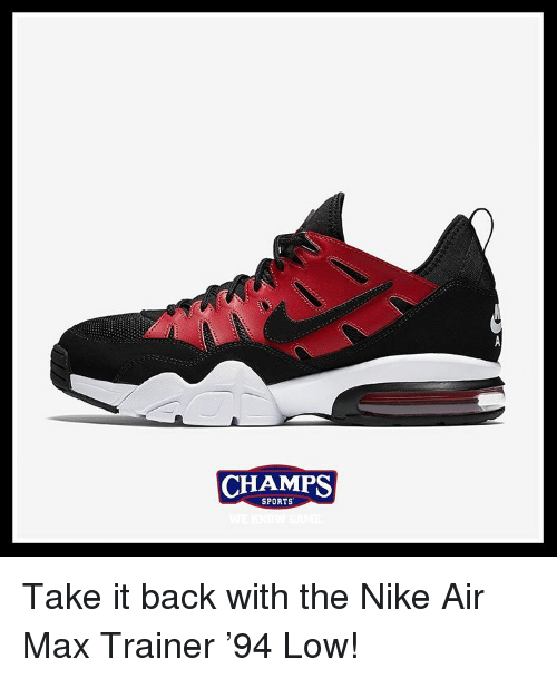 a58551a270d CHAMPS SPORTS Take It Back With the Nike Air Max Trainer  94 Low ...