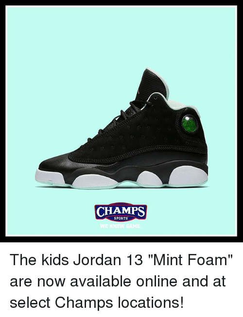 """Memes, Sports, and Jordan: CHAMPS  SPORTS The kids Jordan 13 """"Mint Foam"""" are now available online and at select Champs locations!"""