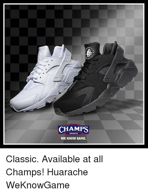 Memes, Sports, and 🤖: CHAMPS  SPORTS  WE KNOW GAE Classic. Available at all Champs! Huarache WeKnowGame