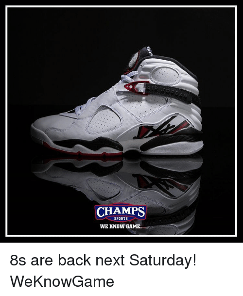 Memes, Sports, and Game: CHAMPS  SPORTS  WE KNOW GAME 8s are back next Saturday! WeKnowGame