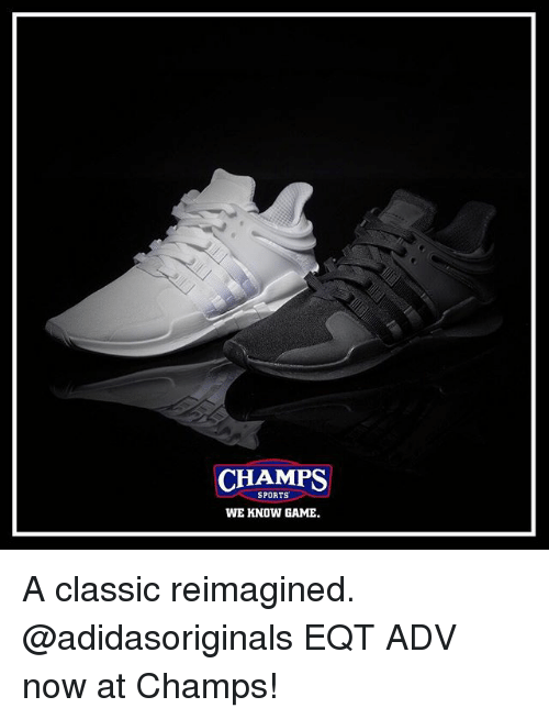 premium selection 43468 1595e Memes, Sports, and Game  CHAMPS SPORTS WE KNOW GAME. A classic reimagined.  A classic reimagined.  adidasoriginals EQT ...