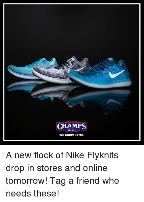 Memes, 🤖, and Tag a Friend Who: CHAMPS  SPORTS  WE KNOW GAME. A new flock of Nike Flyknits drop in stores and online tomorrow! Tag a friend who needs these!