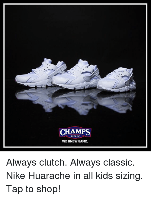 Memes, Nike, and Sports: CHAMPS  SPORTS  WE KNOW GAME Always clutch. Always classic. Nike Huarache in all kids sizing. Tap to shop!