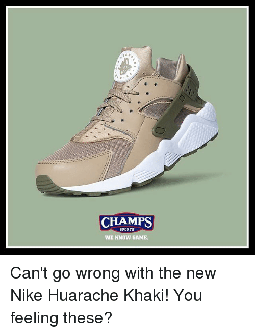 Memes, Nike, and Sports: CHAMPS  SPORTS  WE KNOW GAME. Can't go wrong with the new Nike Huarache Khaki! You feeling these?
