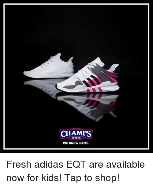 Adidas, Fresh, and Memes: CHAMPS  SPORTS  WE KNOW GAME Fresh adidas EQT are available now for kids! Tap to shop!