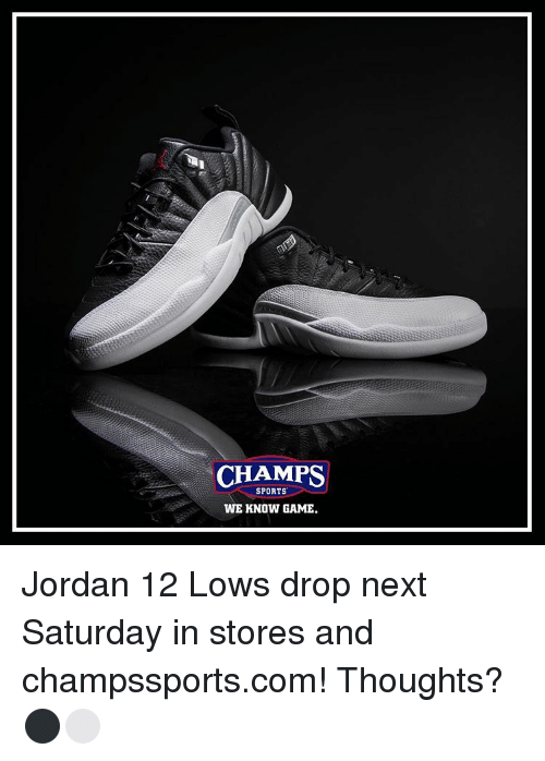 Memes, Sports, and Game: CHAMPS  SPORTS  WE KNOW GAME. Jordan 12 Lows drop next Saturday in stores and champssports.com! Thoughts? ⚫️⚪️