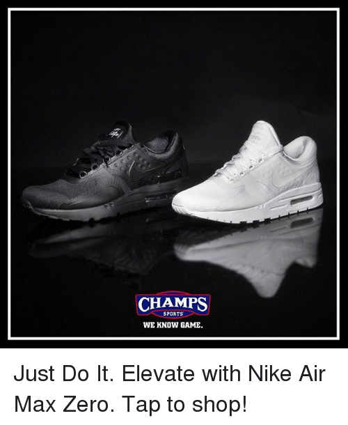 CHAMPS SPORTS WE KNOW GAME Just Do It Elevate With Nike Air Max Zero ... a7b9103e23c7