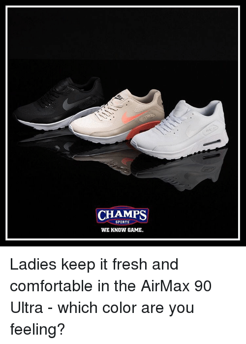 Fresh, Memes, and 🤖: CHAMPS  SPORTS  WE KNOW GAME. Ladies keep it fresh and comfortable in the AirMax 90 Ultra - which color are you feeling?