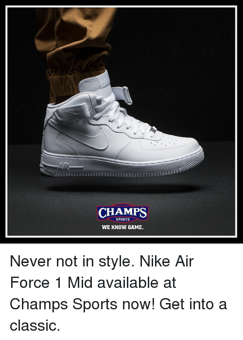 Memes, Nike, and Sports: CHAMPS  SPORTS  WE KNOW GAME Never not in style. Nike Air Force 1 Mid available at Champs Sports now! Get into a classic.