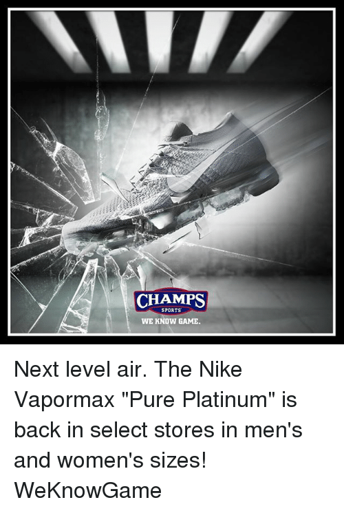 pretty nice 789c6 a91b3 CHAMPS SPORTS WE KNOW GAME Next Level Air the Nike Vapormax ...