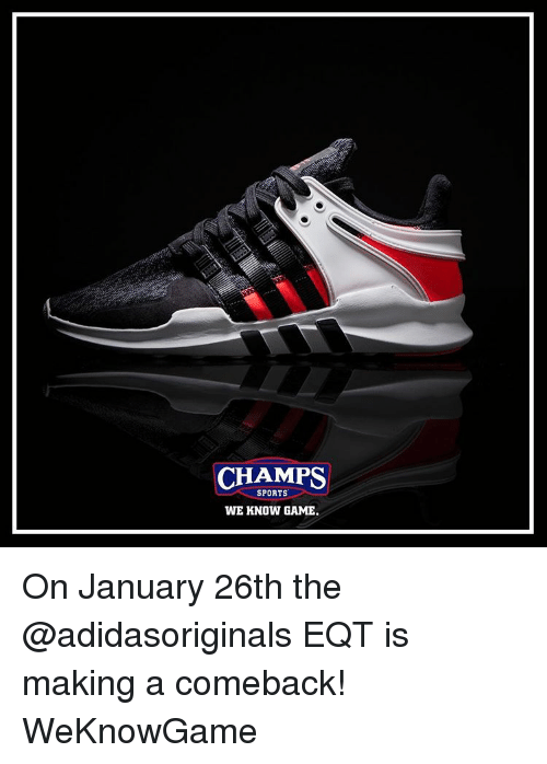 best website f6f1e c84cf Memes, Sports, and 🤖  CHAMPS SPORTS WE KNOW GAME. On January 26th. On  January 26th the  adidasoriginals EQT ...