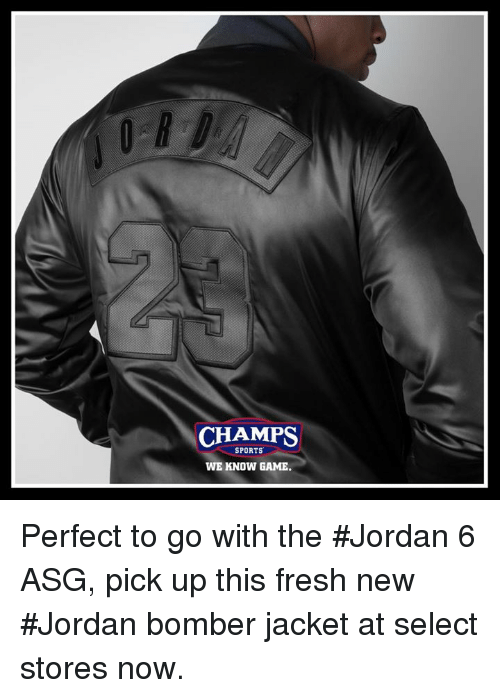 Fresh, Memes, and Sports: CHAMPS  SPORTS  WE KNOW GAME Perfect to go with the #Jordan 6 ASG, pick up this fresh new #Jordan bomber jacket at select stores now.