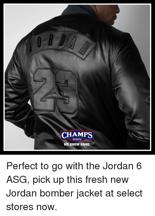 Fresh, Memes, and Sports: CHAMPS  SPORTS  WE KNOW GAME Perfect to go with the Jordan 6 ASG, pick up this fresh new Jordan bomber jacket at select stores now.