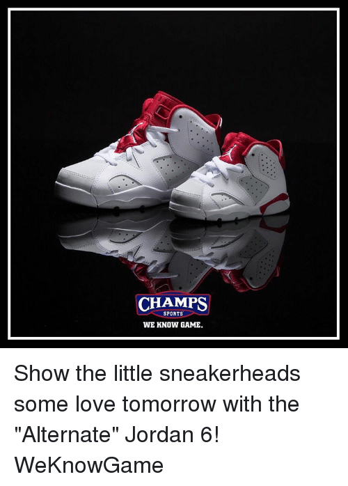 """Memes, 🤖, and Game Shows: CHAMPS  SPORTS  WE KNOW GAME. Show the little sneakerheads some love tomorrow with the """"Alternate"""" Jordan 6! WeKnowGame"""