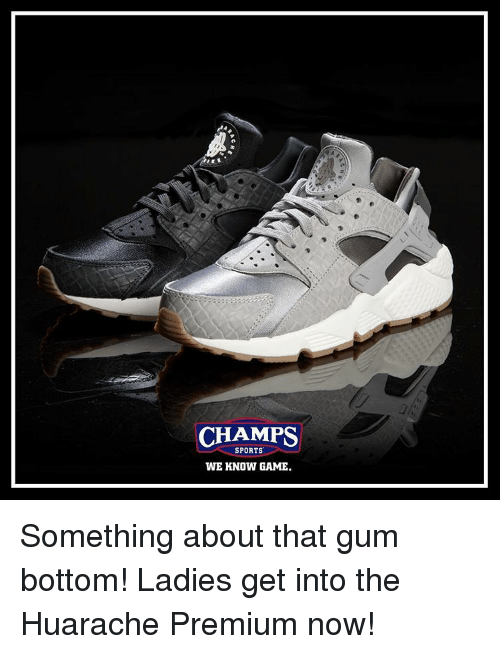 Memes, Sports, and Game: CHAMPS  SPORTS  WE KNOW GAME. Something about that gum bottom! Ladies get into the Huarache Premium now!