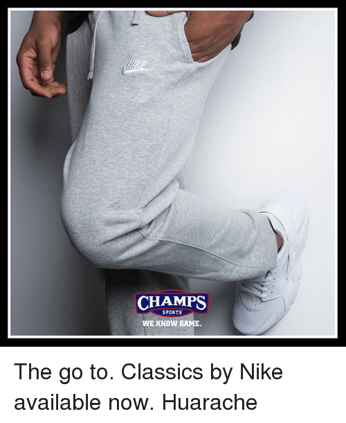 Memes, Nike, and Sports: CHAMPS  SPORTS  WE KNOW GAME The go to. Classics by Nike available now. Huarache
