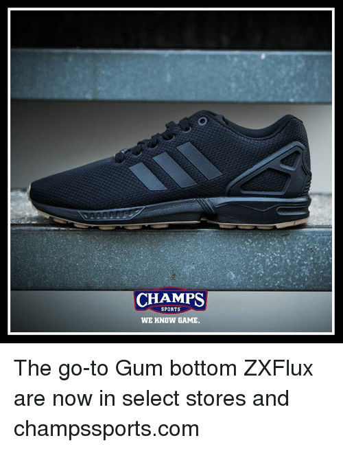 d692da987 CHAMPS SPORTS WE KNOW GAME the Go-To Gum Bottom ZXFlux Are Now in ...