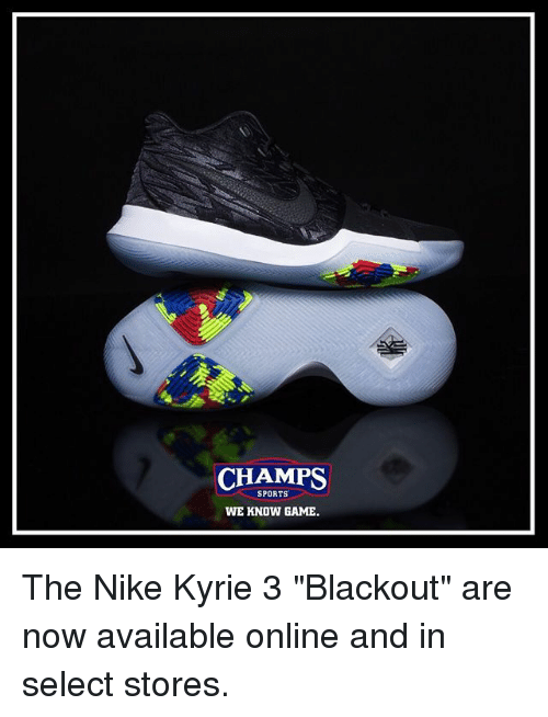 promo code 2c7c0 a03ec CHAMPS SPORTS WE KNOW GAME the Nike Kyrie 3 Blackout Are Now ...