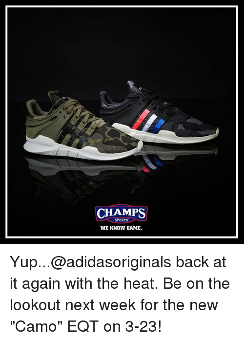 """Memes, 🤖, and Next: CHAMPS  SPORTS  WE KNOW GAME. Yup...@adidasoriginals back at it again with the heat. Be on the lookout next week for the new """"Camo"""" EQT on 3-23!"""