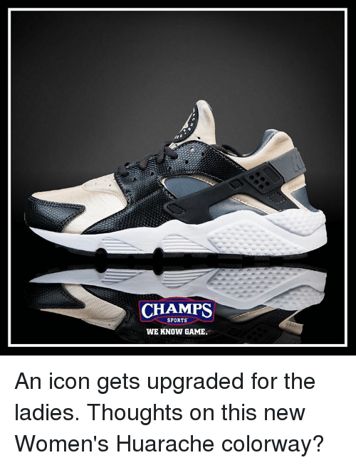 Memes, Iconic, and 🤖: CHAMPS  WE KNOW GAME. An icon gets upgraded for the ladies. Thoughts on this new Women's Huarache colorway?