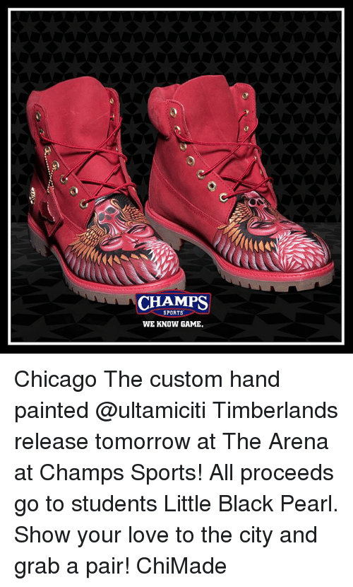 Chicago, Love, and Memes: CHAMPS  WE KNOW GAME  SPORTS Chicago The custom hand painted @ultamiciti Timberlands release tomorrow at The Arena at Champs Sports! All proceeds go to students Little Black Pearl. Show your love to the city and grab a pair! ChiMade