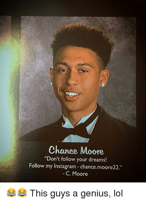 """Instagram, Lol, and Memes: Chance Moore  """"Don't follow your dreams!  Follow my Instagram chance.moore22.""""  C. Moore 😂😂 This guys a genius, lol"""