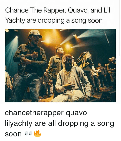 Chance the Rapper, Memes, and Quavo: Chance The Rapper, Quavo, and Lil  Yachty are dropping a song soon chancetherapper quavo lilyachty are all dropping a song soon 👀🔥