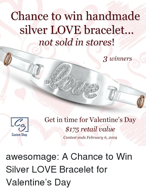 Love, Tumblr, and Valentine's Day: Chance to win handmade  silver LOVE bracelet...  not sold in stores  3 winners  CGet in time for Valentine's Day  $175 retail value  Contest ends February 6, 2019  Custom Shop awesomage:  A Chance to Win Silver LOVE Bracelet for Valentine's Day