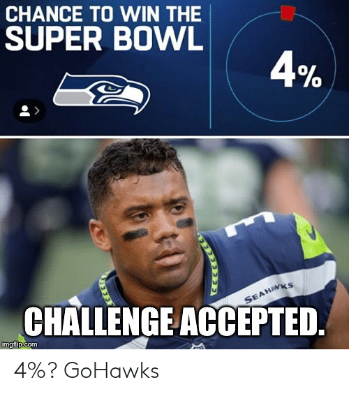 Seattle Seahawks, Super Bowl, and Seahawks: CHANCE TO WIN THE  SUPER BOWL  0  0  CHALLENGEACCEPTED.  imgflip.com 4%? GoHawks