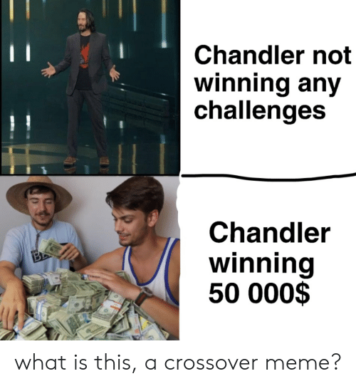 Chandler Not Winning Any Challenges Chandler Winning 50 000 What