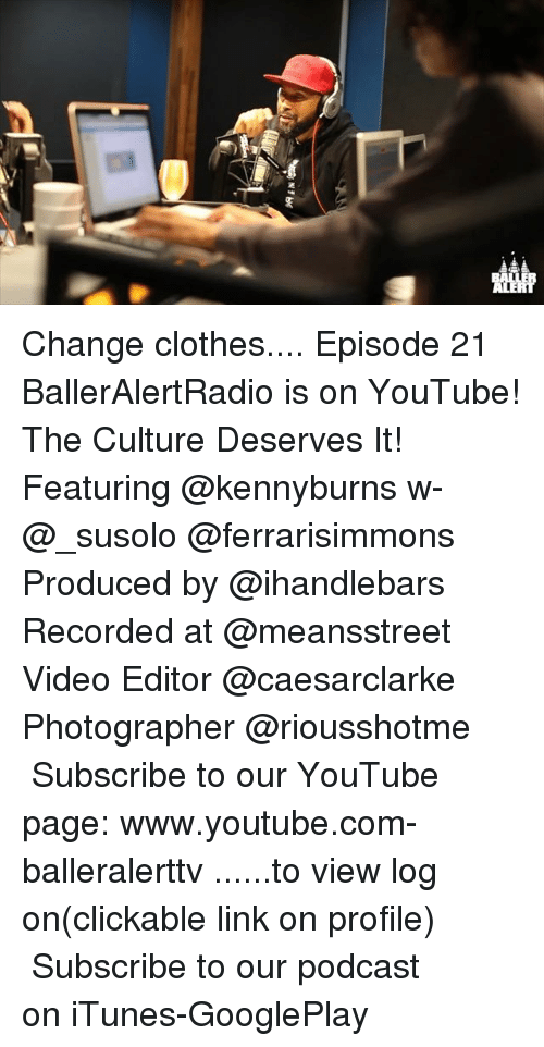 Change Clothes Episode 21 BallerAlertRadio Is on YouTube! The