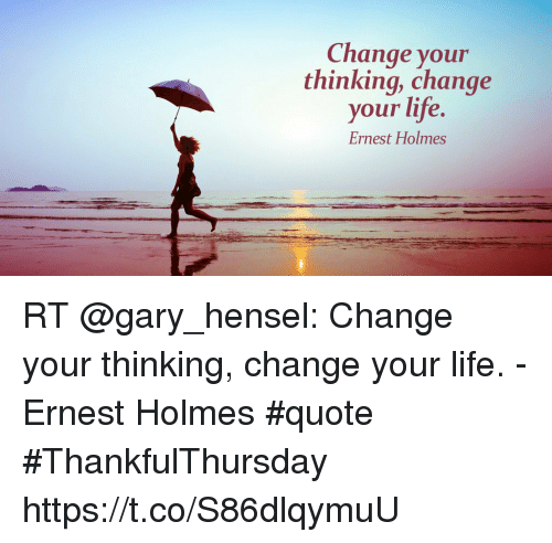 Change Your Thinking Change Your Life Ernest Holmes Rt Change Your