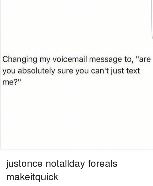 Changing my voicemail message to are you absolutely sure you cant memes text and changing my voicemail message to are you m4hsunfo