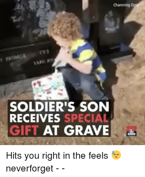 Memes, 🤖, and Graves: Channing Ogl  SOLDIER'S SON  RECEIVES SPECIAL  GIFT  AT GRAVE Hits you right in the feels 😓 neverforget - -