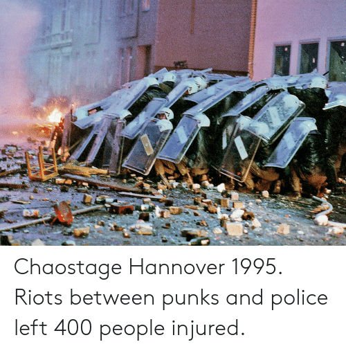 Police, People, and Riots: Chaostage Hannover 1995. Riots between punks and police left 400 people injured.