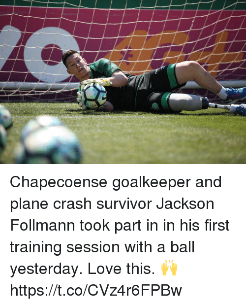 Love, Soccer, and Survivor: Chapecoense goalkeeper and plane crash survivor Jackson Follmann took part in in his first training session with a ball yesterday.   Love this. 🙌 https://t.co/CVz4r6FPBw